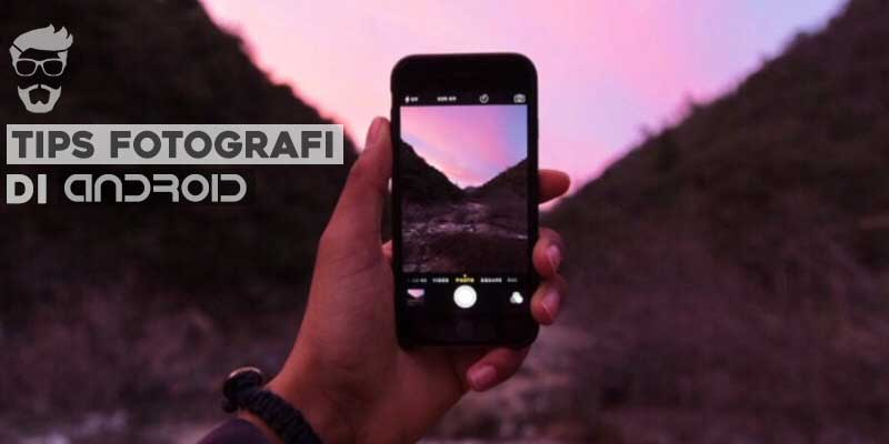 tips fotografi android