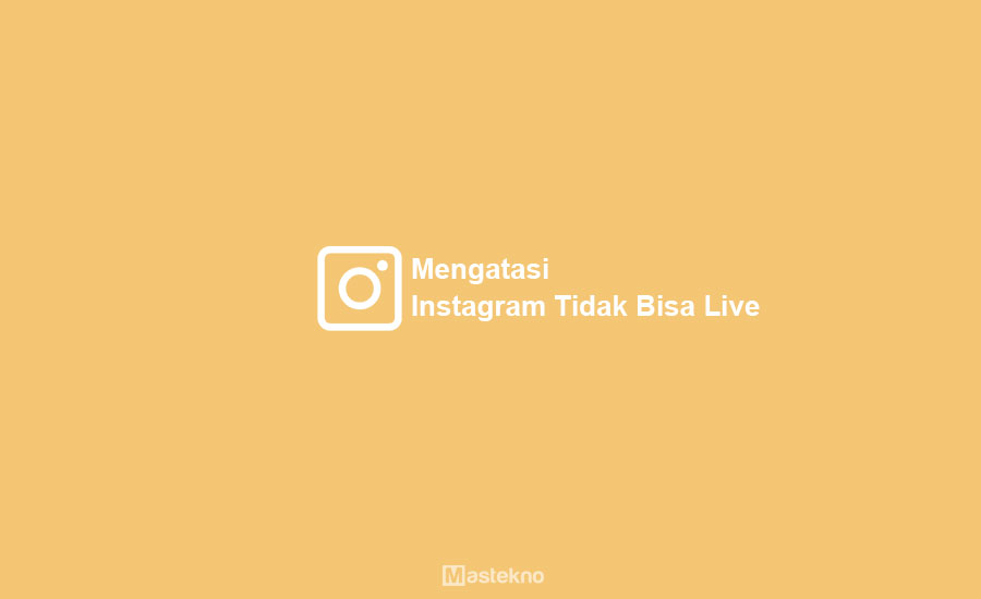 Cara Mengatasi Instagram Tidak Bisa Live