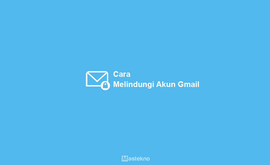 Cara Melindungi Akun Gmail