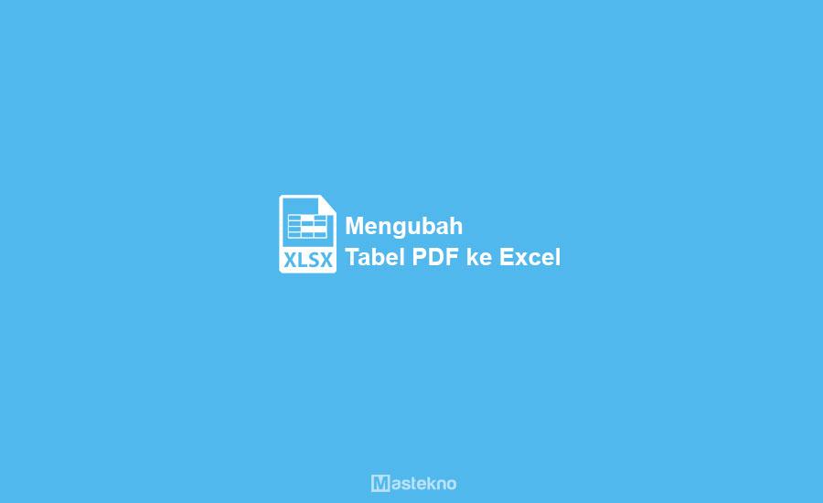 Cara Mengubah Tabel PDF ke Excel