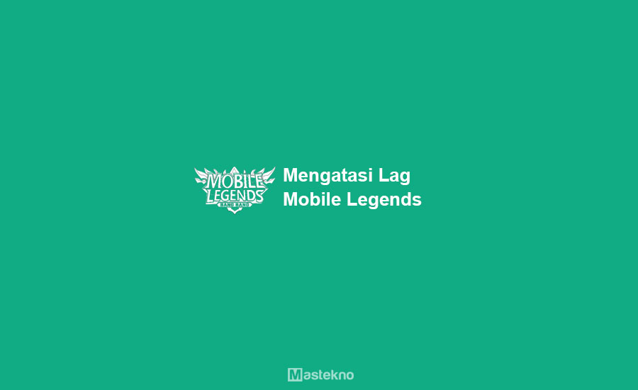 Cara Mengatasi Mobile Legends Lag