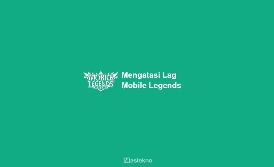 Cara Mengatasi Mobile Legends Lag