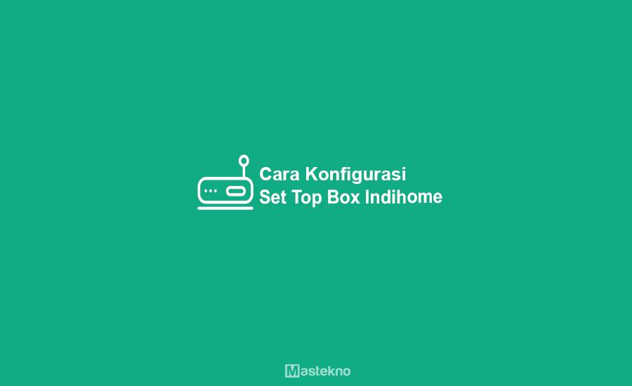 Cara Konfigurasi STB IndiHome