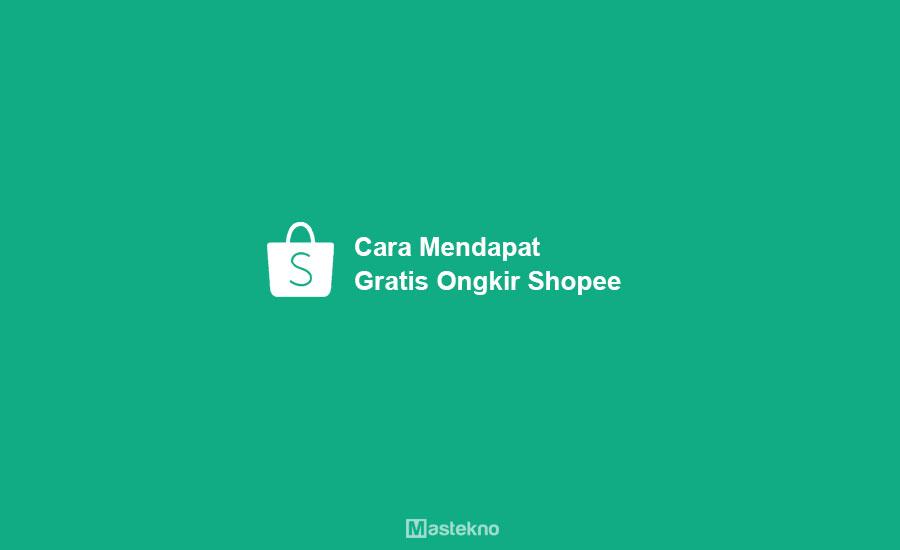 Cara Mendapatkan Gratis Ongkir Shopee