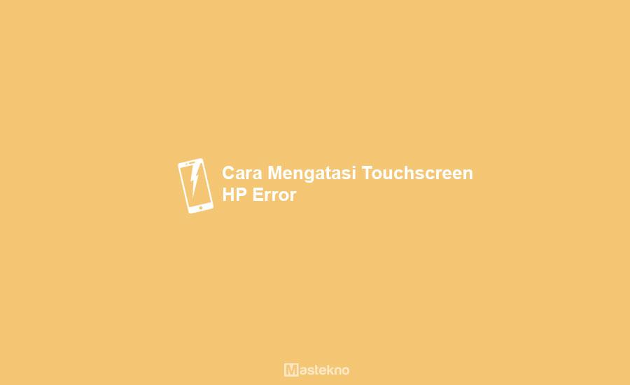 Cara Mengatasi Touchscreen HP Error