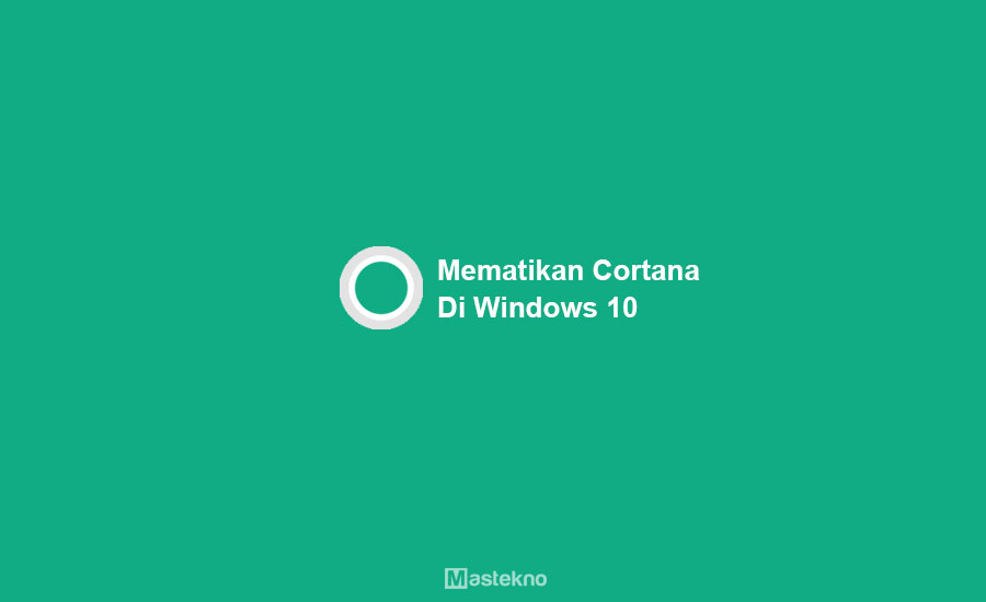 Cara Mematikan Cortana