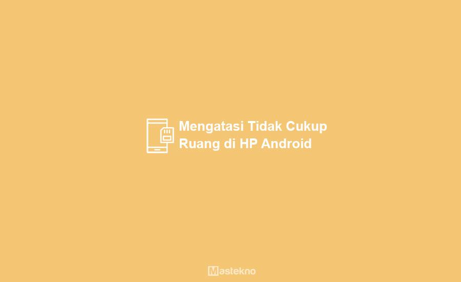 Cara Mengatasi Tidak Cukup Ruang di HP Android