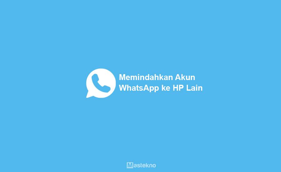 Cara Memindahkan Akun WhatsApp
