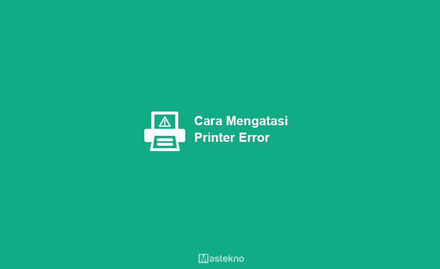 Cara Mengatasi Printer Error