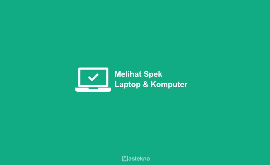 Cara Melihat Spesifikasi Laptop PC