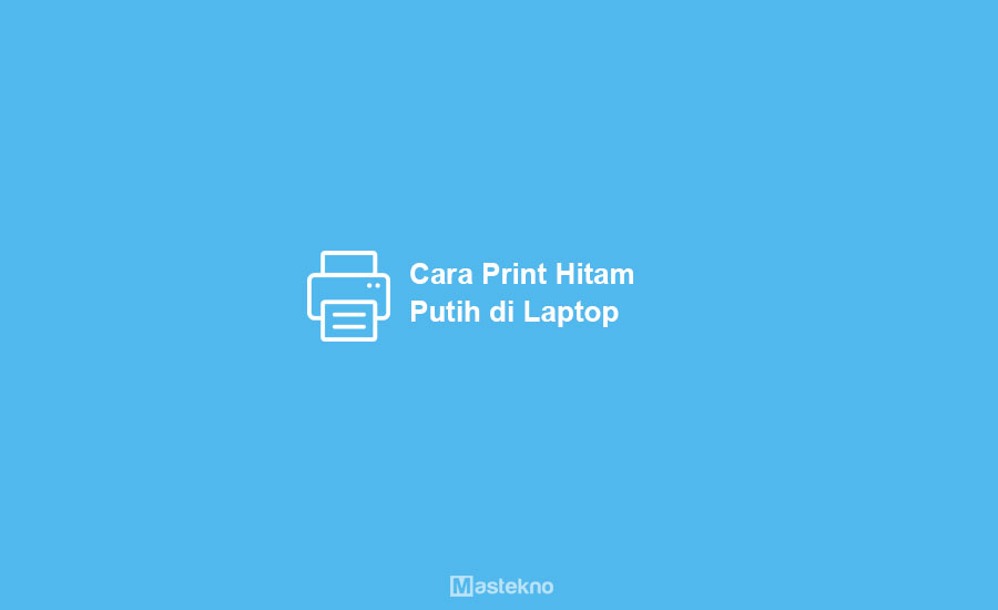 Cara Print Hitam Putih di Laptop PC