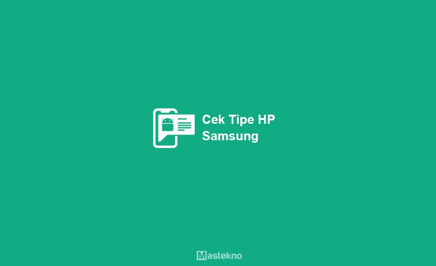 Cek Tipe HP Samsung