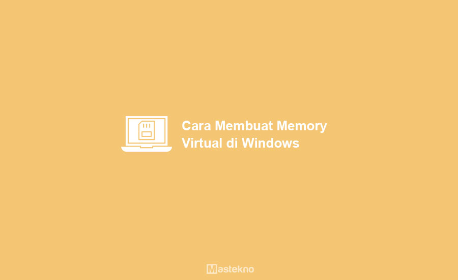 Cara Membuat Virtual Memory di Laptop