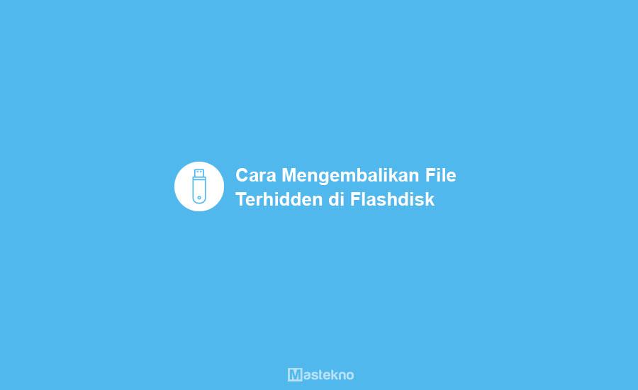 Cara Mengembalikkan File Hilang Di Flashdisk