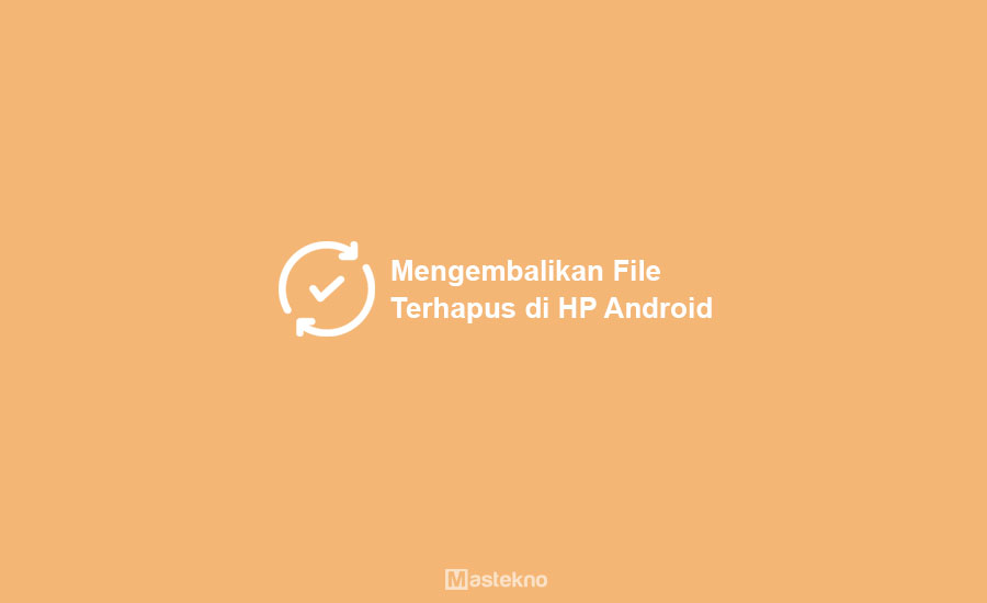 Cara Mengembalikan File Terhapus di HP Android