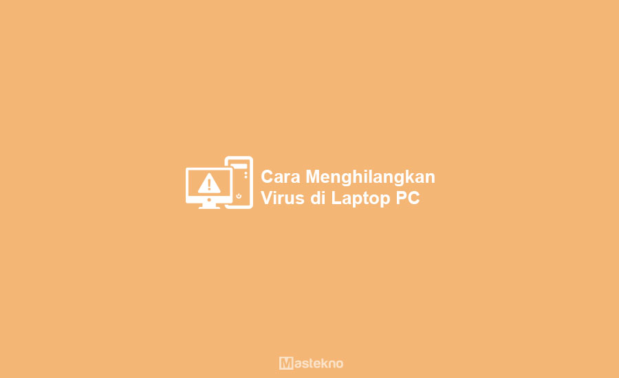Cara Menghilangkan Virus di Laptop PC