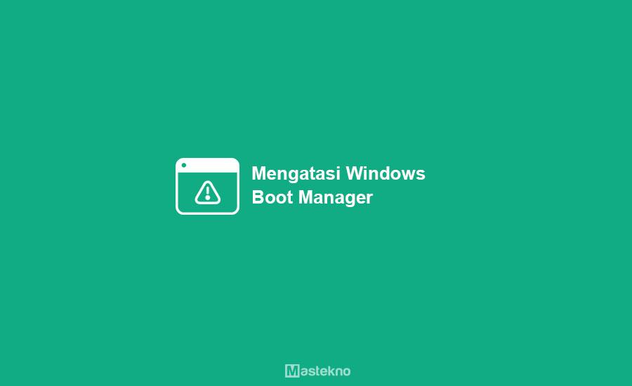Cara Mengatasi Windows Boot Manager