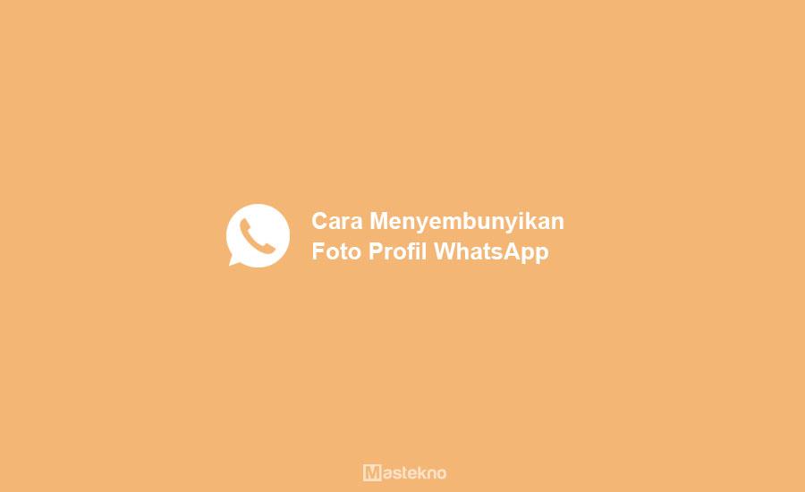 Cara Menyembunyikan Profil WhatsApp