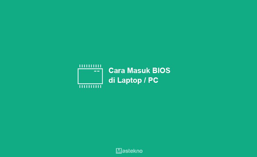 Cara Masuk BIOS Laptop PC