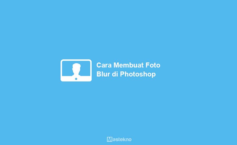 Cara Membuat Foto Blur di Photoshop