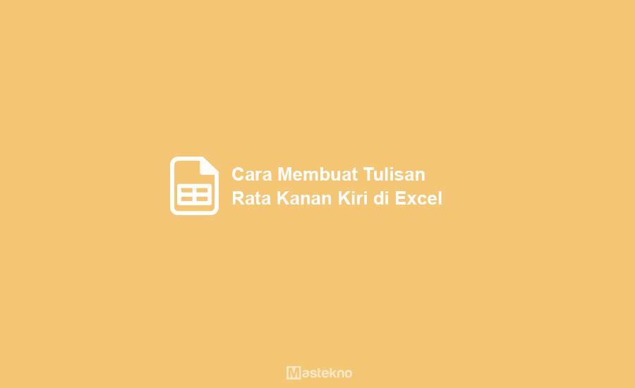 Cara Membuat Tulisan Rata Kanan Kiri di Excel