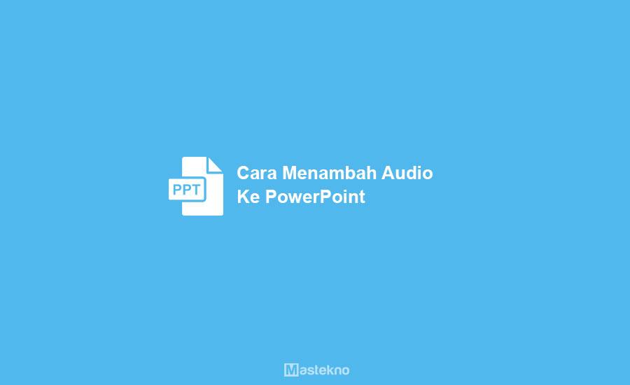 Cara Menambahkan Musik ke PowerPoint