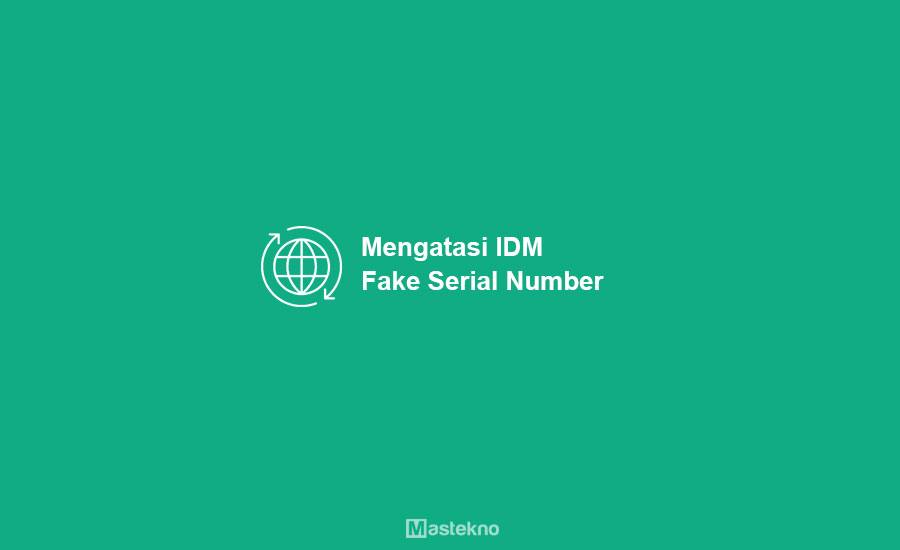 Cara Mengatasi IDM Fake Serial Number