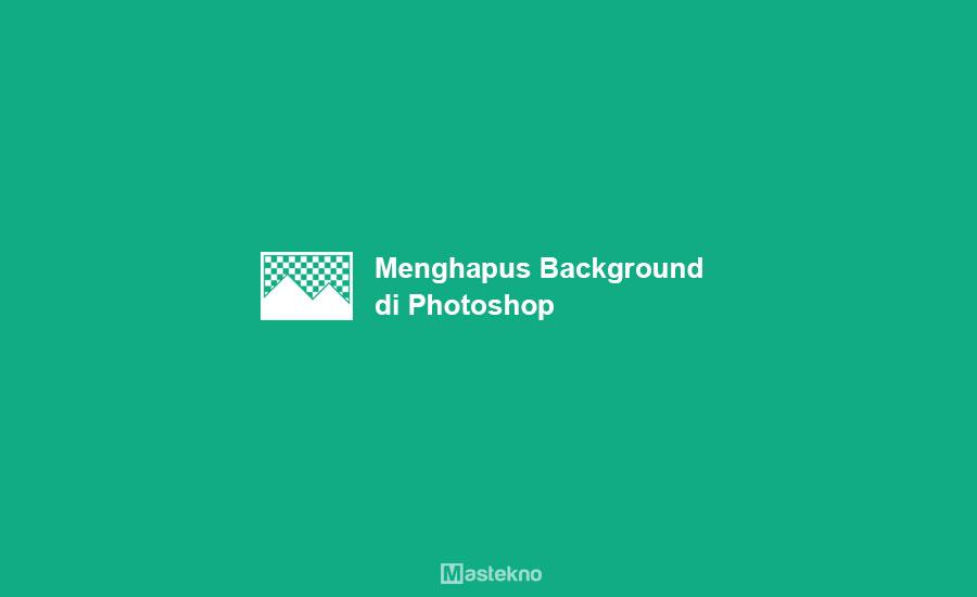 Cara Menghapus Background di Photoshop