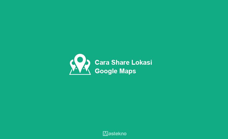 Cara Share Lokasi Google Maps