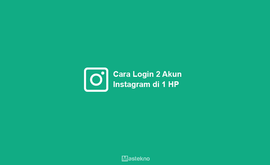 Cara Login 2 Akun Instagram