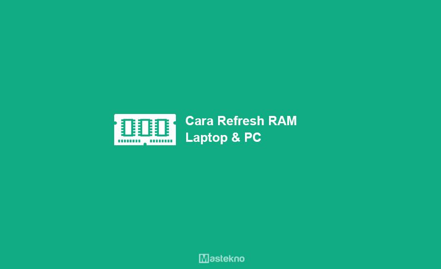 Cara Refresh RAM Laptop &  PC