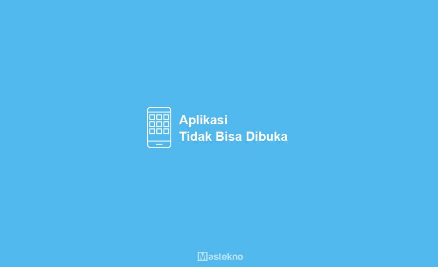 Aplikasi Android Tidak Bisa Dibuka