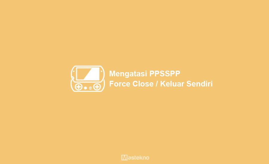 Cara Mengatasi PPSSPP Force Close