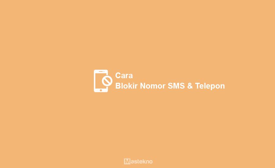 Cara Blokir Nomor SMS & Telepon