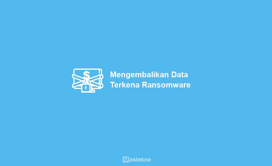 Mengembalikan Data Akibat Ransomware