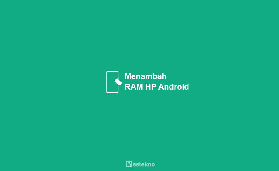 Cara Menambah RAM HP Android