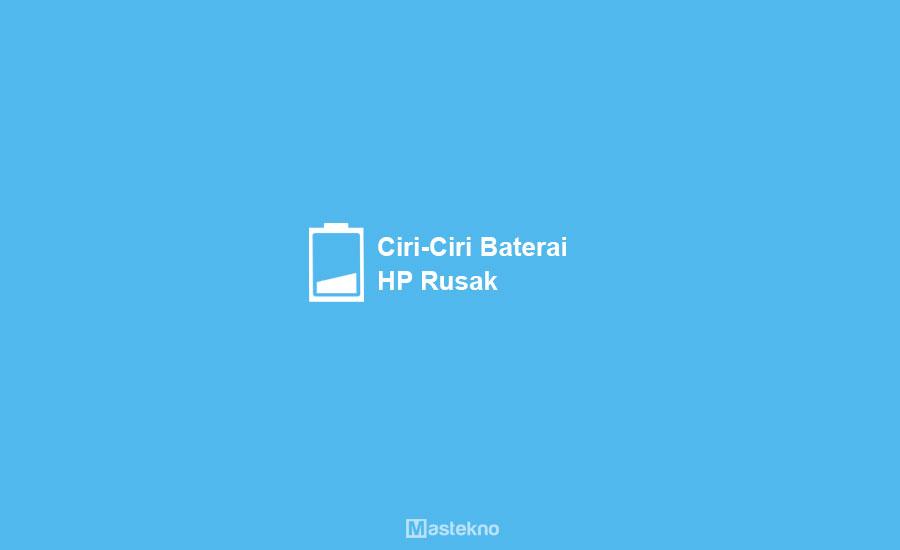 Ciri-Ciri Baterai HP Rusak & Bocor