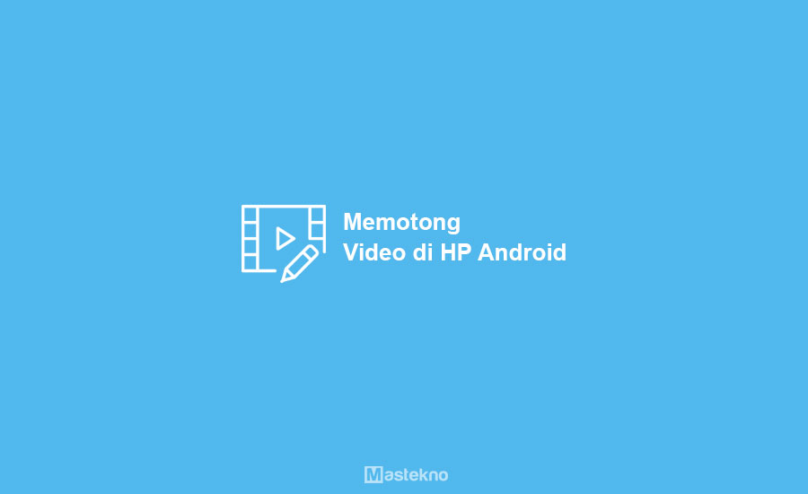 Cara Memotong Video di HP Android