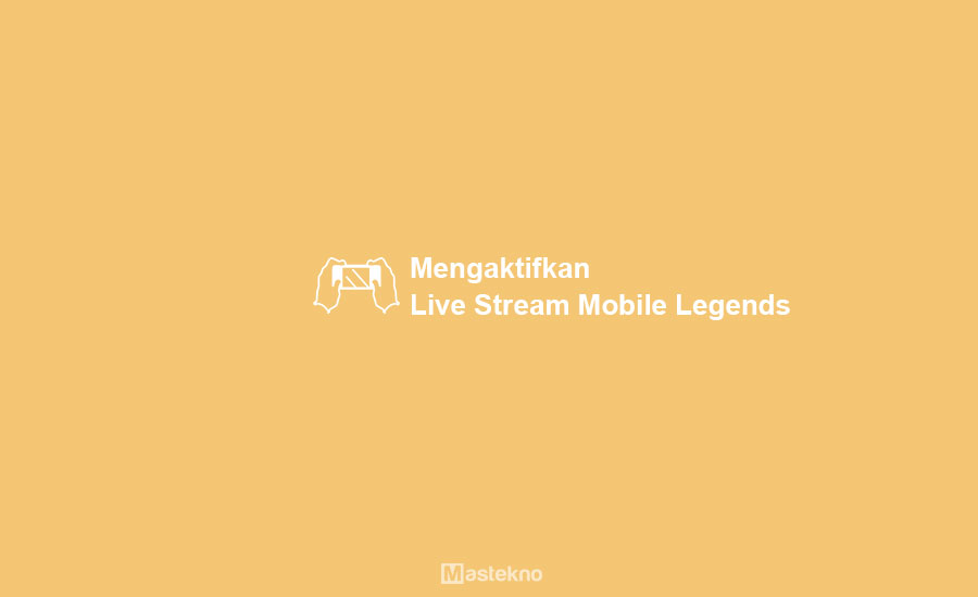 Cara Mengaktifkan Live Streaming di Mobile Legends