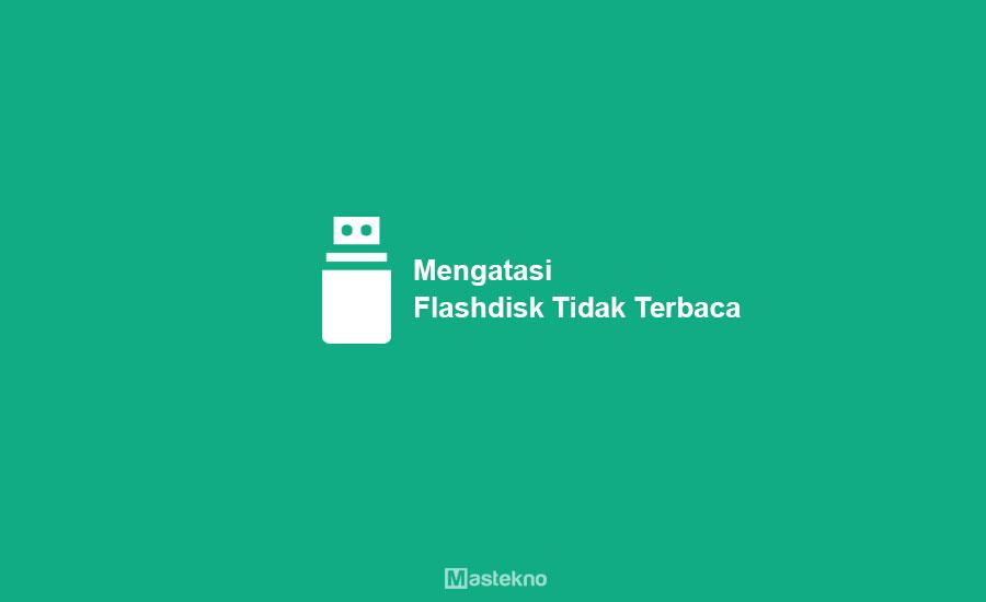 Cara Memperbaiki Flashdisk Tidak Terbaca