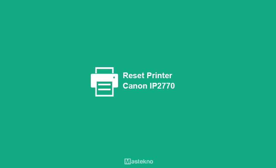 Cara Reset Printer Canon IP2770