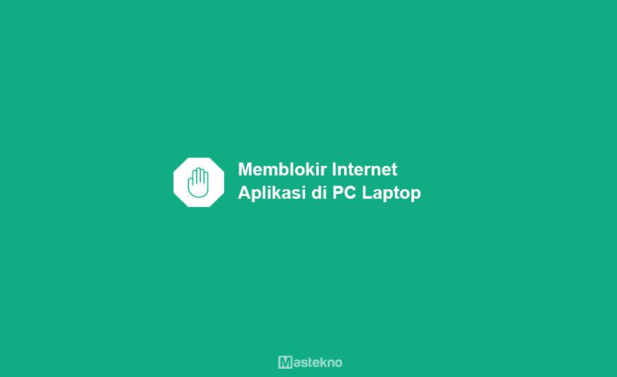 Cara Blokir Internet Aplikasi PC Laptop