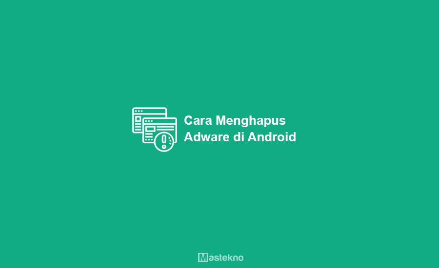 Cara Menghapus Virus Iklan Android