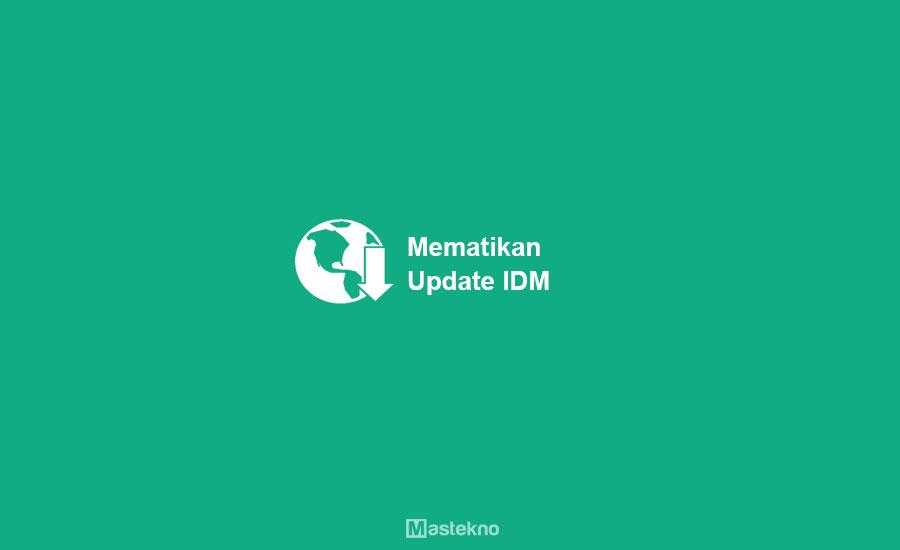 Cara Mematikan Update IDM