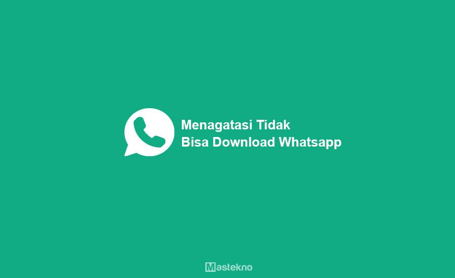 Mengatasi Tidak Bisa Download WhatsApp