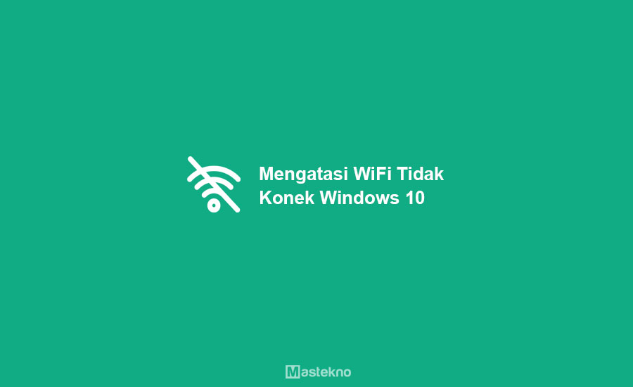 Cara Memperbaiki Windows 10 Tidak Konek WiFi