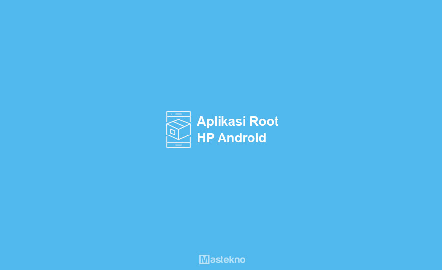 Aplikasi Root HP Android