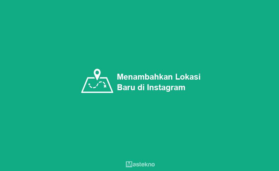 Cara Menambahkan Lokasi di Instagram
