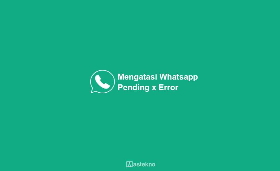 Cara Mengatasi WhatsApp Error Pending