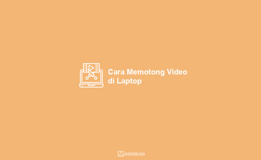 Cara Memotong Video di Laptop